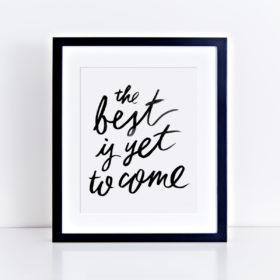 "Brush lettering featuring ""the best is yet to come"" message in black ink"
